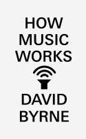 David Byrne fra The Talking Heads har begået en fremragende genrehybridisk bog om, hvordan musik fungerer. For musiknørder og fans er den dog mest.