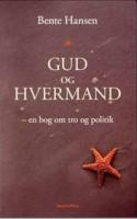 I GUD OG HVERMAND forsøger litteraten og 68'eren Bente Hansen at forene de tre store ideologier i hendes liv: kristendom, socialisme og feminisme. Resultatet er bras.