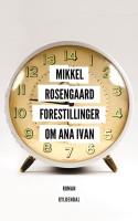 Historien i FORESTILLINGER OM ANA IVAN er, kunne man kækt sige, gjort af samme stof romaner er gjort af, men det er Rosengaards fortjeneste, at romanen lykkes.