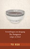 FORTÆLLINGEN OM DENGANG XU SANGUAN SOLGTE SIT BLOD er endnu en glimrende roman fra Yu Huas hånd om almindelige menneskers kår i Kina under Mao.