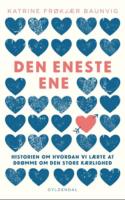 Katrine Frøkjær Baunvigs DEN ENESTE ENE er en anderledes og interessant dansk udgivelse om kærlighed og ægteskab – og om hvordan vi håbløst leder efter en at dele livet med.