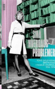 Set med et moderne menneskes øjne var de fleste af de problemer, som Tove Ditlevsen tog stilling til i brevkassen 'Små hverdagsproblemer', langtfra små.