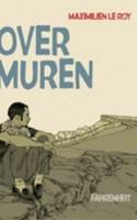 OVER MUREN er en lækker tegneserie med et hæderligt projekt. Desværre har den for mange halvsløje replikker.
