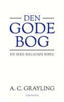 Så er den her. Den ikke-religiøse bibel. Filosoffen A. C. Grayling har med DEN GODE BOG opsamlet visdommen fra de humanistiske traditioner siden antikken i et gigantisk monument over lommefilosofien. Det er en god bog, men har humanismen brug for en bibel?