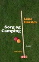 Med en veltrimmet og olieindsmurt prosamuskel knockouter Lone Hørslev al mulig tvivl hos læseren: Hendes nye roman SORG OG CAMPING er god.