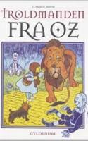 Det klassiske amerikanske eventyr TROLDMANDEN FRA OZ findes nu i en dansk illustreret pragtudgave.