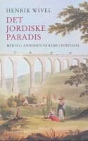 Hvis man hører til de mange, der er blevet temmelig fed up med nationaldigteren på det seneste, skal man tage og læse Henrik Wivels seneste bog, hvor H. C. Andersen gør en overbevisende figur som rejsefører i Portugal.