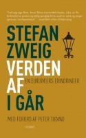 Østrigeren Stefan Zweigs erindringsklassiker VERDEN AF I GÅR er et af de 20. århundredes store vidnesbyrd.