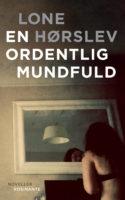 Alt er opbrud, og sex er voksensut i Lone Hørslevs novellesamling EN ORDENTLIG MUNDFULD.